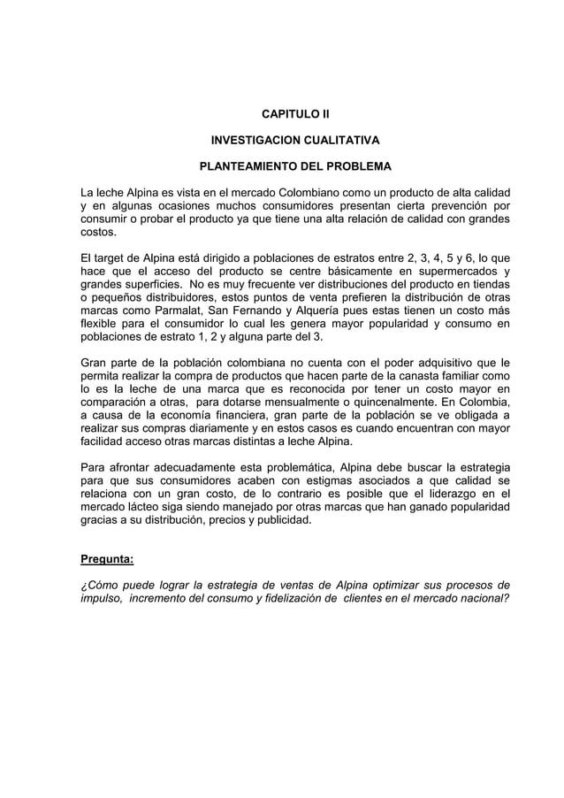 CAPITULO IIINVESTIGACION CUALITATIVAPLANTEAMIENTO DEL PROBLEMALa leche Alpina es vista en el mercado Colombiano como un pr...