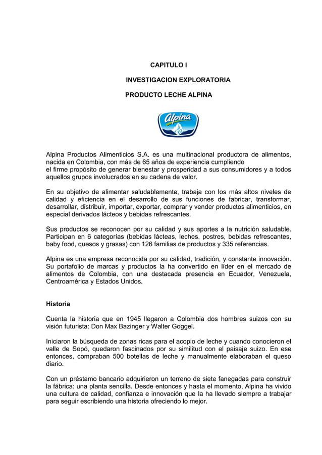 CAPITULO IINVESTIGACION EXPLORATORIAPRODUCTO LECHE ALPINAAlpina Productos Alimenticios S.A. es una multinacional productor...