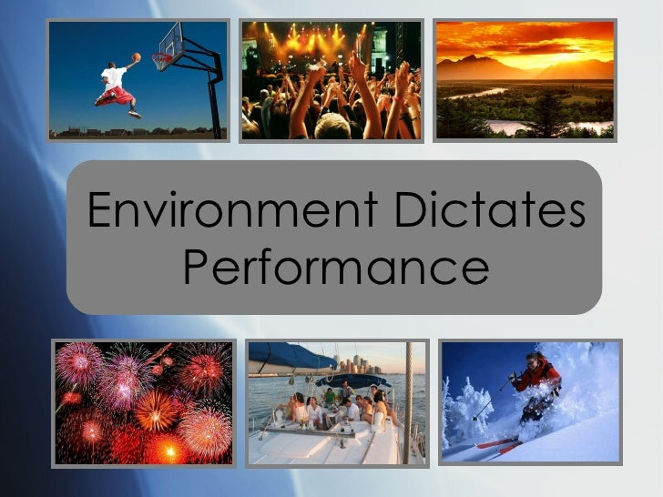 Environment Dictates Performance