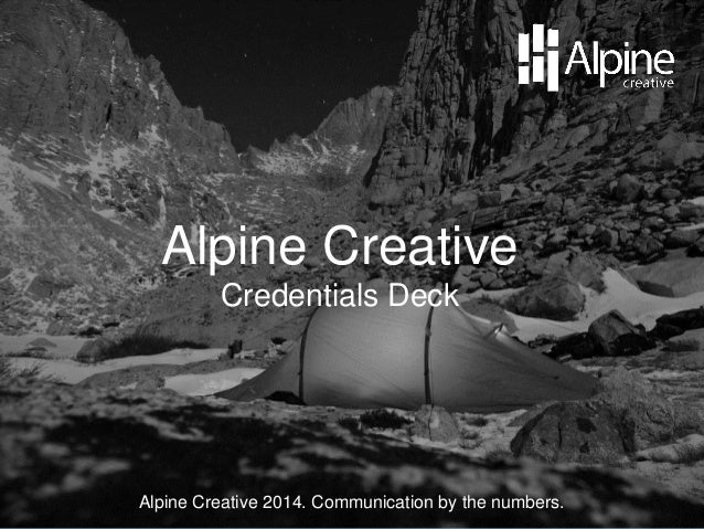 Alpine Creative Credentials Deck  Alpine Creative 2014. Communication by the numbers.