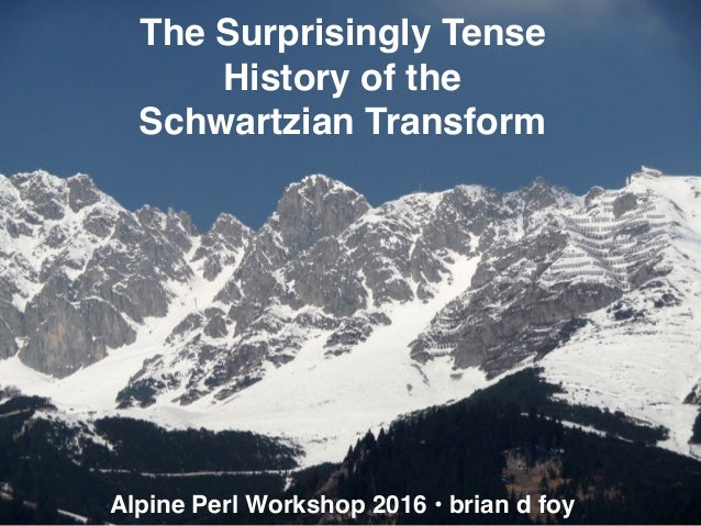 Alpine Perl Workshop 2016 • brian d foy The Surprisingly Tense History of the Schwartzian Transform