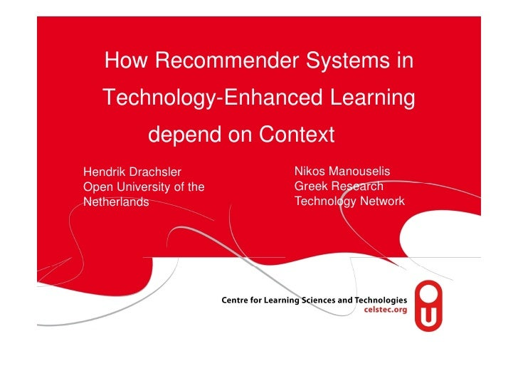 How Recommender Systems in    Technology-Enhanced Learning            depend on Context Hendrik Drachsler        Nikos Man...