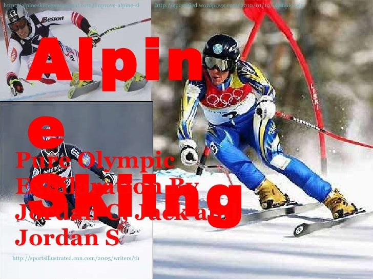 Pure Olympic Exhilaration By Jordan C, Jack and Jordan S http://alpineskiingequipment.com/improve-alpine-skiing   http://s...