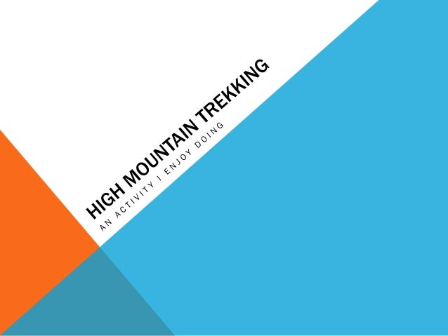 CONTENTS • 1. What is High Mountain Trekking? • 2. Different mountains in Mexico I have climbed • 3. Reaching the summit: ...
