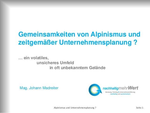 Gemeinsamkeiten von Alpinismus und zeitgemäßer Unternehmensplanung ? … ein volatiles, unsicheres Umfeld in oft unbekanntem...
