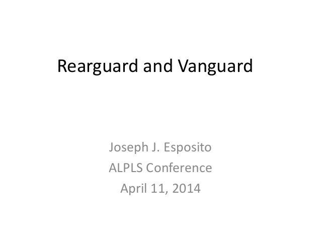 Rearguard and Vanguard Joseph J. Esposito ALPLS Conference April 11, 2014