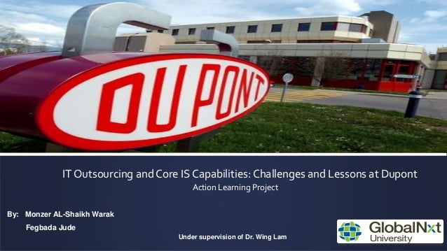IT Outsourcing and Core IS Capabilities: Challenges and Lessons at Dupont Action Learning Project By: Monzer AL-Shaikh War...