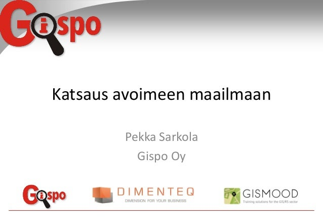 Katsaus avoimeen maailmaan Pekka Sarkola Gispo Oy