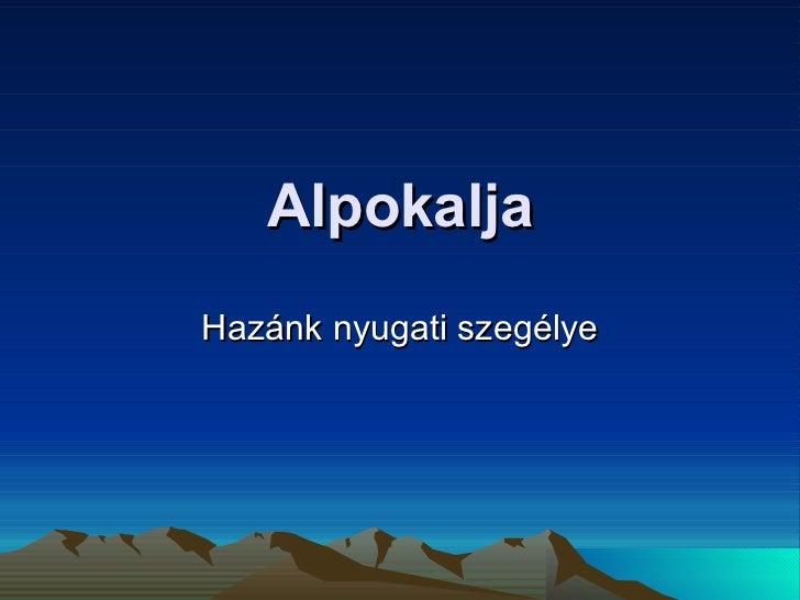 AlpokaljaHazánk nyugati szegélye ... aad13dfbaa