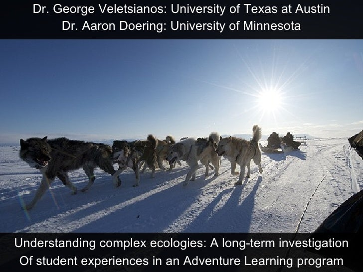 Dr. George Veletsianos: University of Texas at Austin Dr. Aaron Doering: University of Minnesota Understanding complex eco...