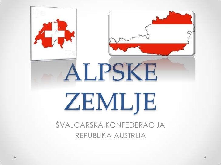 ALPSKE ZEMLJEŠVAJCARSKA KONFEDERACIJA    REPUBLIKA AUSTRIJA