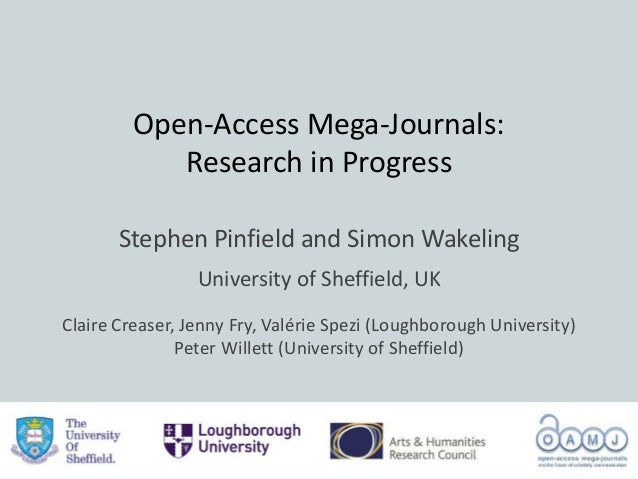 Open-Access Mega-Journals: Research in Progress Stephen Pinfield and Simon Wakeling University of Sheffield, UK Claire Cre...