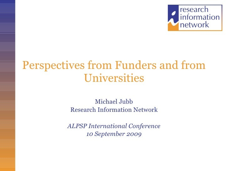 Perspectives from Funders and from Universities Michael Jubb Research Information Network ALPSP International Conference 1...