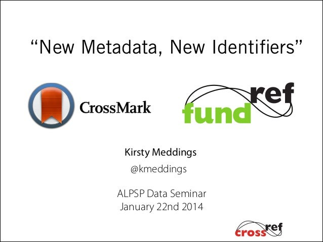 """New Metadata, New Identifiers""  Kirsty Meddings @kmeddings  ALPSP Data Seminar January 22nd 2014"