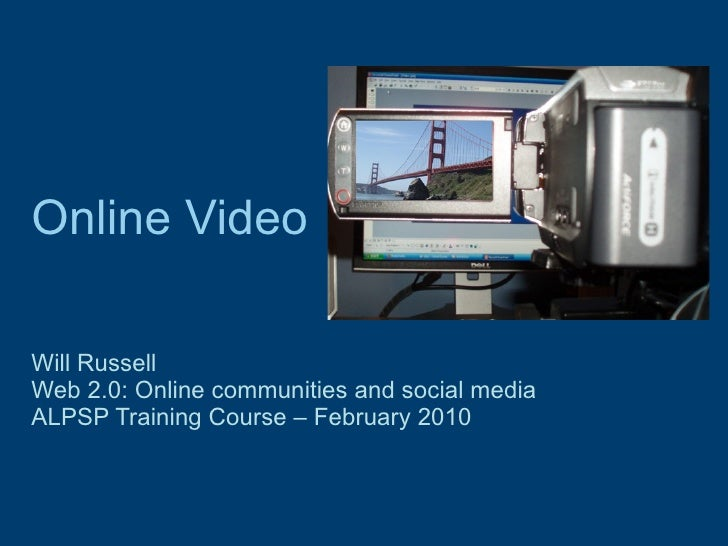 Online Video Will Russell Web 2.0: Online communities and social media  ALPSP Training Course – February 2010
