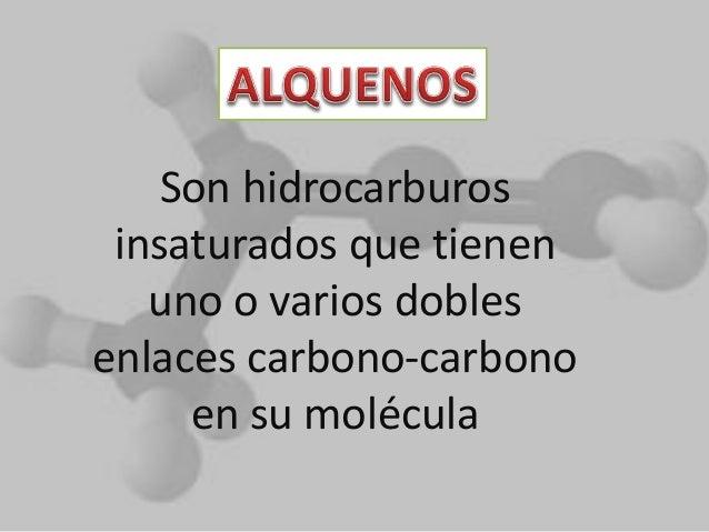 Son hidrocarburos insaturados que tienen uno o varios dobles enlaces carbono-carbono en su molécula
