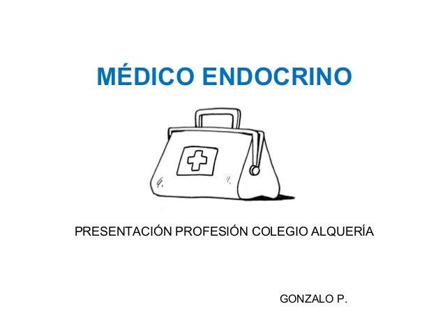 MÉDICO ENDOCRINOPRESENTACIÓN PROFESIÓN COLEGIO ALQUERÍAGONZALO P.