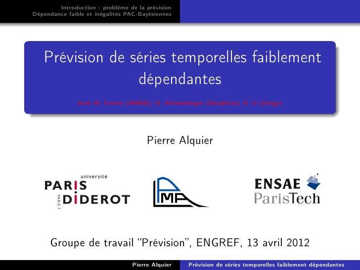 Introduction : problème de la prévisionDépendance faible et inégalités PAC-Bayésiennes   Prévision de séries temporelles f...