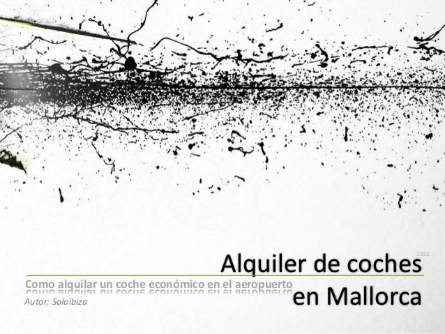 Autor: Soloibiza Alquiler de coches en Mallorca 2013 Como alquilar un coche económico en el aeropuerto