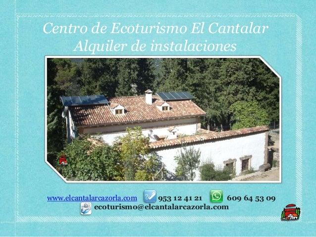 Centro de Ecoturismo El Cantalar    Alquiler de instalacioneswww.elcantalarcazorla.com   953 12 41 21     609 64 53 09    ...