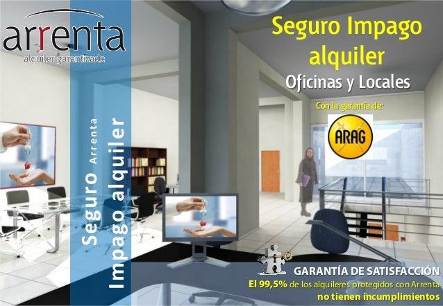 SeguroArrenta Impagoalquiler Seguro Impago alquiler GARANTÍA DE SATISFACCIÓN El 99,5% de los alquileres protegidos con Arr...