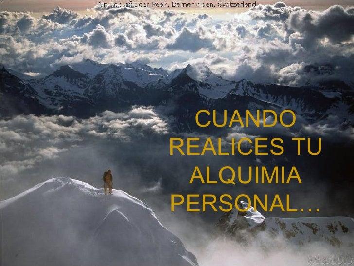 CUANDO REALICES TU ALQUIMIA PERSONAL…