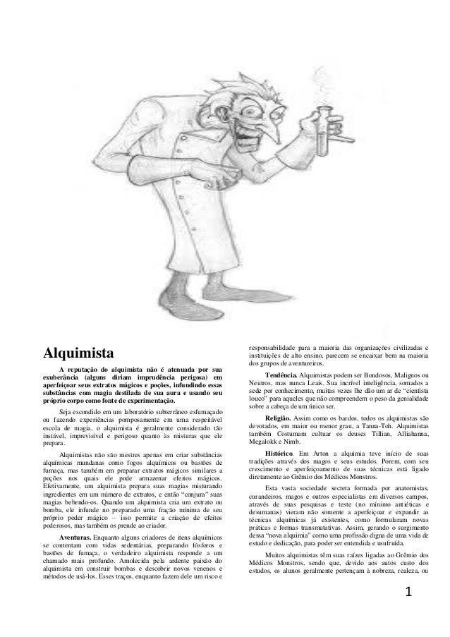 Alquimista A reputação do alquimista não é atenuada por sua exuberância (alguns diriam imprudência perigosa) em aperfeiçoa...