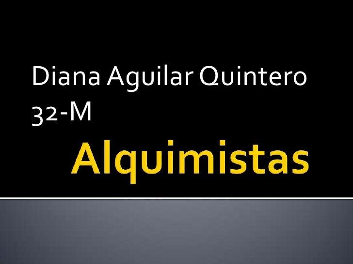 Diana Aguilar Quintero<br />32-M<br />Alquimistas<br />
