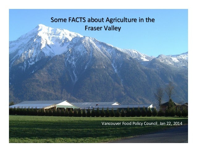 Some  FACTS  about  Agriculture  in  the   Fraser  Valley    Vancouver  Food  Policy  Council,  Ja...
