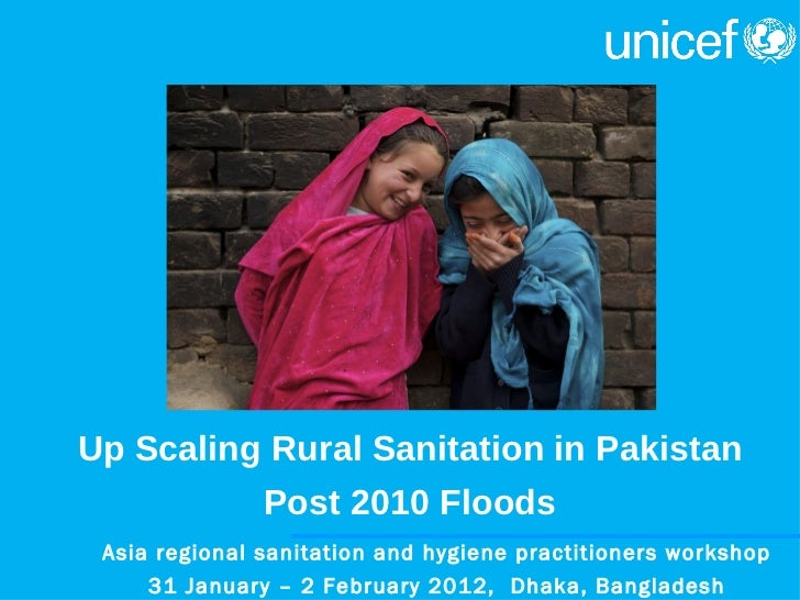 Up Scaling Rural Sanitation in Pakistan          Post 2010 Floods Asia regional sanitation and hygiene practitioners works...