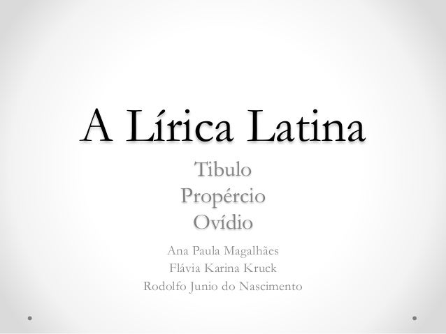 A Lírica Latina Tibulo Propércio Ovídio Ana Paula Magalhães Flávia Karina Kruck Rodolfo Junio do Nascimento