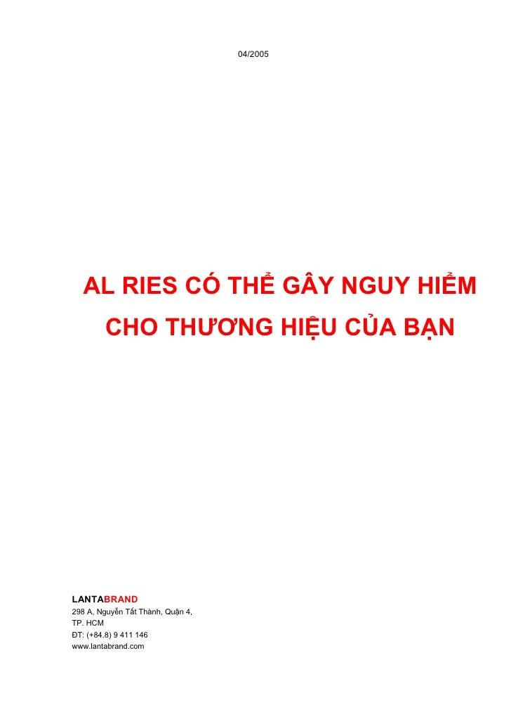 04/2005       AL RIES CÓ THỂ GÂY NGUY HIỂM         CHO THƯƠNG HIỆU CỦA BẠN     LANTABRAND 298 A, Nguyễn Tất Thành, Quận 4,...