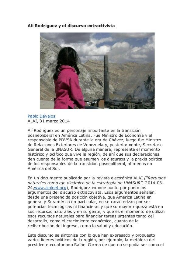 Alí Rodríguez y el discurso extractivista Pablo Dávalos ALAI, 31 marzo 2014 Alí Rodríguez es un personaje importante en la...