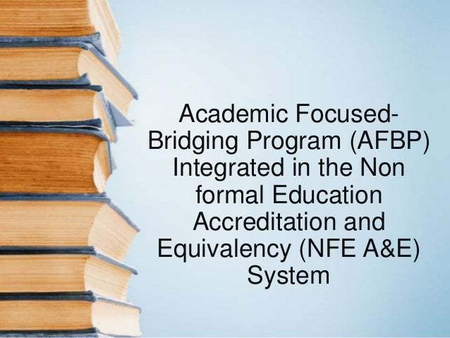 Academic FocusedBridging Program (AFBP) Integrated in the Non formal Education Accreditation and Equivalency (NFE A&E) Sys...