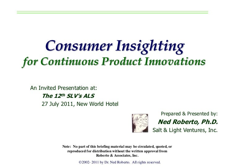 Consumer Insightingfor Continuous Product Innovations An Invited Presentation at:     The 12th SLV's ALS     27 July 2011,...