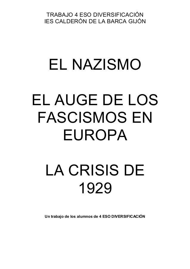TRABAJO 4 ESO DIVERSIFICACIÓN IES CALDERÓN DE LA BARCA GIJÓN  EL NAZISMOEL AUGE DE LOS FASCISMOS EN    EUROPA LA CRISIS DE...