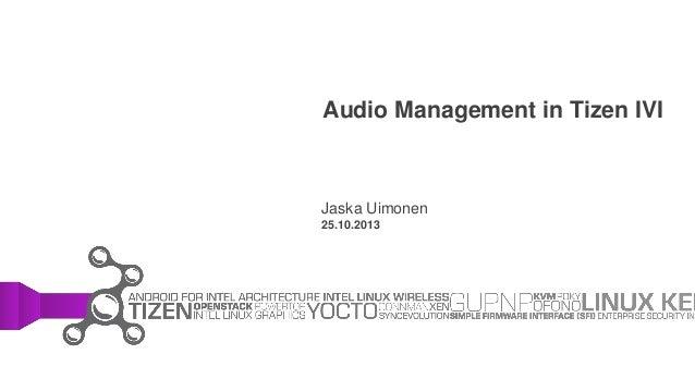 Audio Management in Tizen IVI  Jaska Uimonen 25.10.2013
