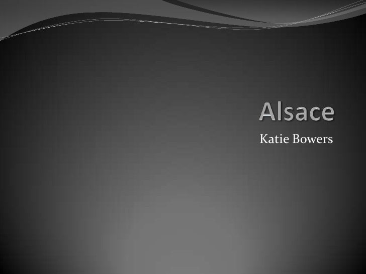 Alsace<br />Katie Bowers<br />