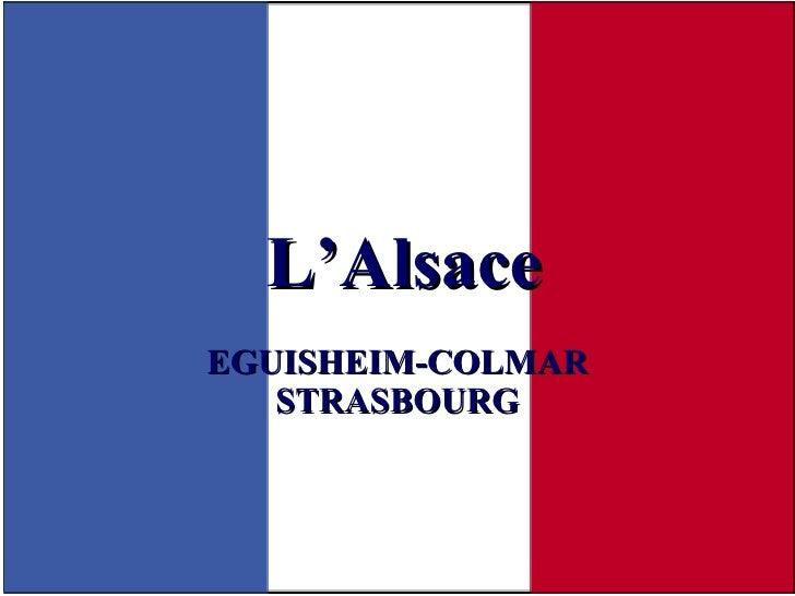 L'Alsace EGUISHEIM-COLMAR STRASBOURG