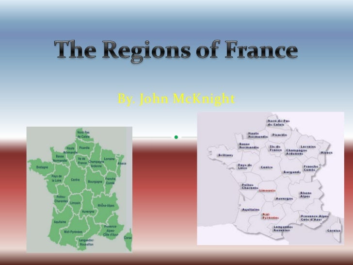 The Regions of France<br />By. John McKnight<br />