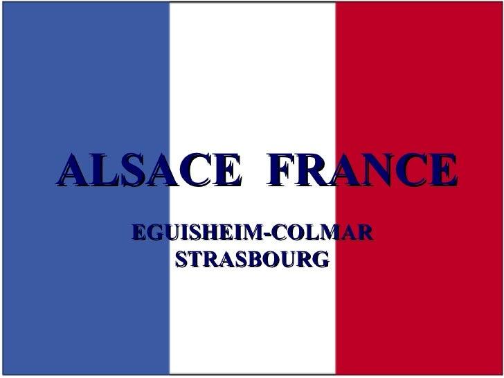 ALSACE  FRANCE EGUISHEIM-COLMAR STRASBOURG