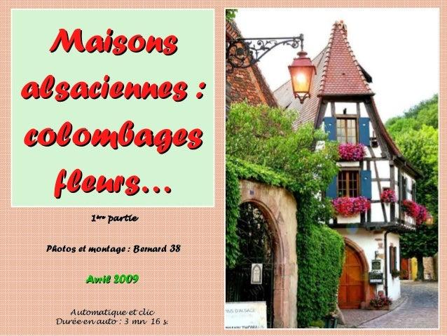 AvrilAvril 20092009 MaisonsMaisons alsaciennes :alsaciennes : colombagescolombages fleurs…fleurs… Photos et montage :Photo...