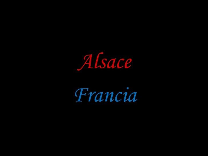 <ul><li>Alsace </li></ul><ul><li>Francia </li></ul>