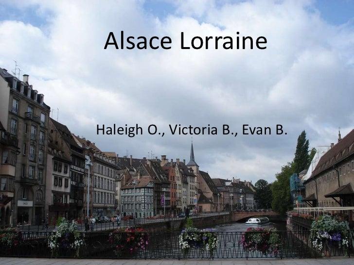 Alsace LorraineHaleigh O., Victoria B., Evan B.