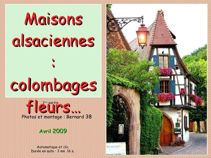 Avril  2009 Maisons alsaciennes :  colombages  fleurs… Photos et montage :   Bernard  38 1 ère  partie Automatique et clic...
