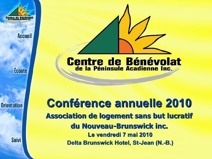 Conférence annuelle 2010   Association de logement sans but lucratif  du Nouveau-Brunswick inc.   Le vendredi 7 mai 2010 D...