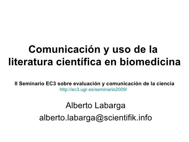 Comunicación y uso de la  literatura científica en biomedicina II Seminario EC3 sobre evaluación y comunicación de la cien...