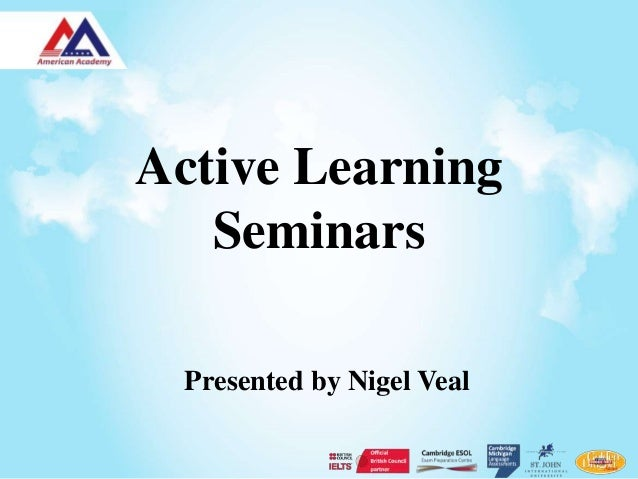 Active Learning   Seminars  Presented by Nigel Veal