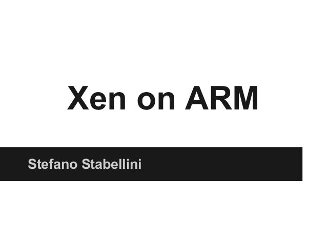 Xen on ARM Stefano Stabellini