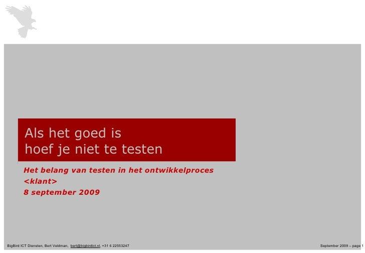 Als het goed is hoef je niet te testen Het belang van testen in het ontwikkelproces <klant>  8 september 2009
